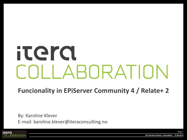 By Karoline Klever, Consultant.<br />Page 1<br /> , 15.06.2010<br />Funcionality in EPiServerCommunity 4 / Relate+ 2<br />...
