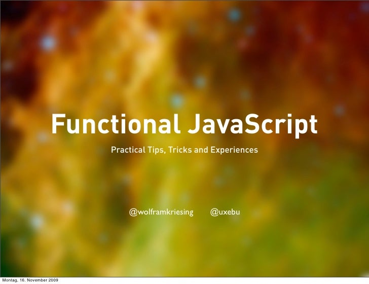 Functional JavaScript                             Practical Tips, Tricks and Experiences                                  ...