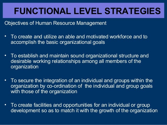 basic strategy at the functional level It is viewed as a disciplined effort to produce fundamental decisions and   finally, functional level strategy primarily focuses on achieving.