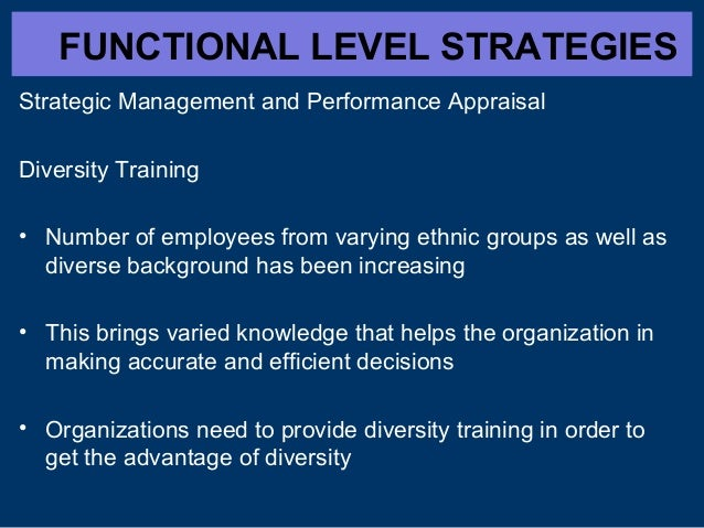 FUNCTIONAL LEVEL STRATEGIES Strategic Management and Performance Appraisal Diversity Training • Number of employees from v...