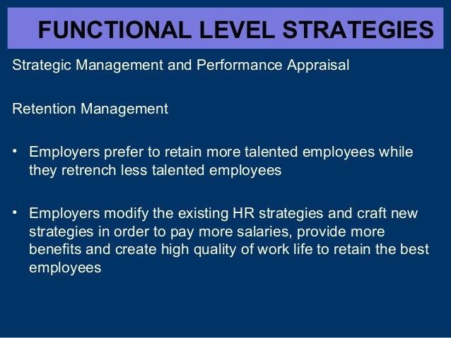 FUNCTIONAL LEVEL STRATEGIES Strategic Management and Performance Appraisal Retention Management • Employers prefer to reta...