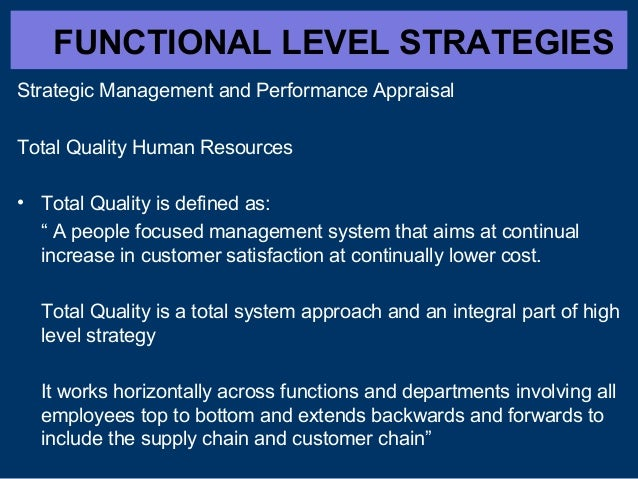 FUNCTIONAL LEVEL STRATEGIES Strategic Management and Performance Appraisal Total Quality Human Resources • Total Quality i...
