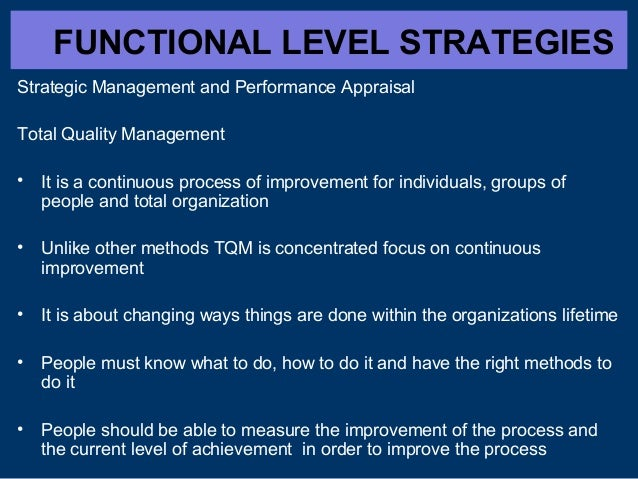 FUNCTIONAL LEVEL STRATEGIES Strategic Management and Performance Appraisal Total Quality Management •  It is a continuous ...