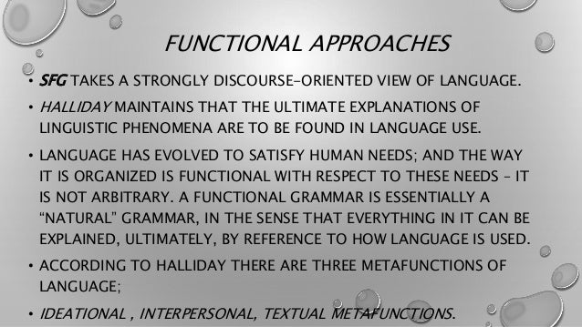 FORMAL VS FUNCTIONAL APPROACHES FUNCTIONALIST: • THOSE LINGUISTS WHO BELIEVE LANGUAGE AS SYSTEM OF COMMUNICATION AND TAKE...
