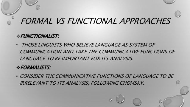 CONCLUSION  ALL FUNCTIONALISTS AGREE THAT LANGUAGE IS A SYSTEM OF FORMS FOR CONVEYING MEANING IN COMMUNICATION AND THEREF...