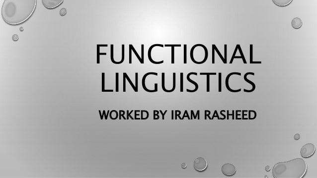 INTRODUCTION • MEANING IS THE PRIMARY DRIVER OF FORM IN LANGUAGE.. • FUNCTIONAL LINGUISTICS IS FOCUSED ON DERIVING GRAMMAT...