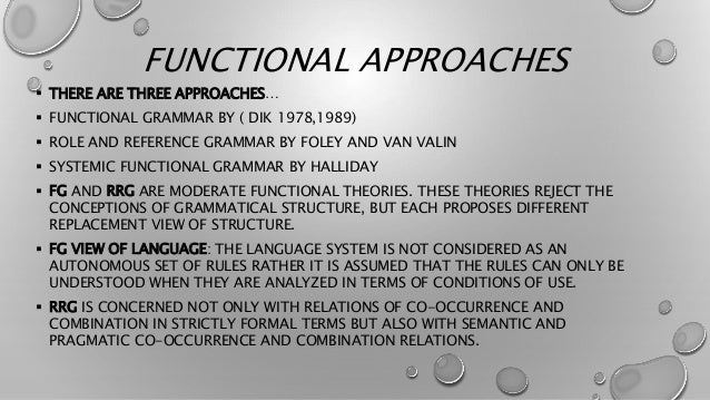 FUNCTIONAL APPROACHES • SFG TAKES A STRONGLY DISCOURSE-ORIENTED VIEW OF LANGUAGE. • HALLIDAY MAINTAINS THAT THE ULTIMATE E...