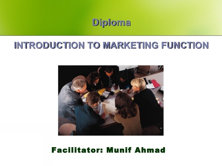 DiplomaINTRODUCTION TO MARKETING FUNCTION      Facilitator: Munif Ahmad
