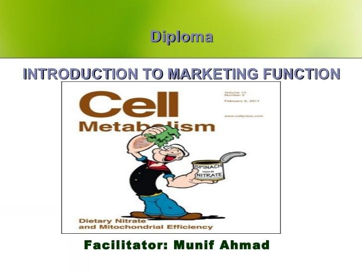 DiplomaINTRODUCTION TO MARKETING FUNCTION      Facilitator: Munif Ahmad