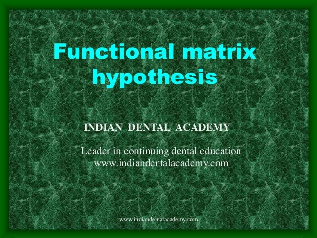 Functional matrix hypothesis www.indiandentalacademy.com INDIAN DENTAL ACADEMY Leader in continuing dental education www.i...