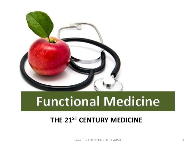 Functional Medicine THE 21ST CENTURY MEDICINE Iwan HH - FORTIS GLOBAL PHARMA  1