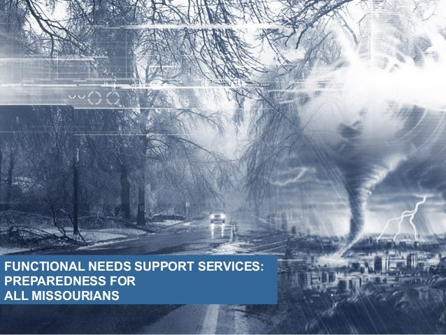 FUNCTIONAL NEEDS SUPPORT SERVICES:PREPAREDNESS FORALL MISSOURIANS