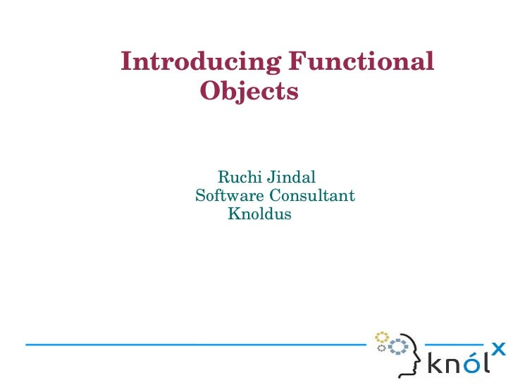 Introducing Functional                       Objects                                         Ruchi Jindal              ...