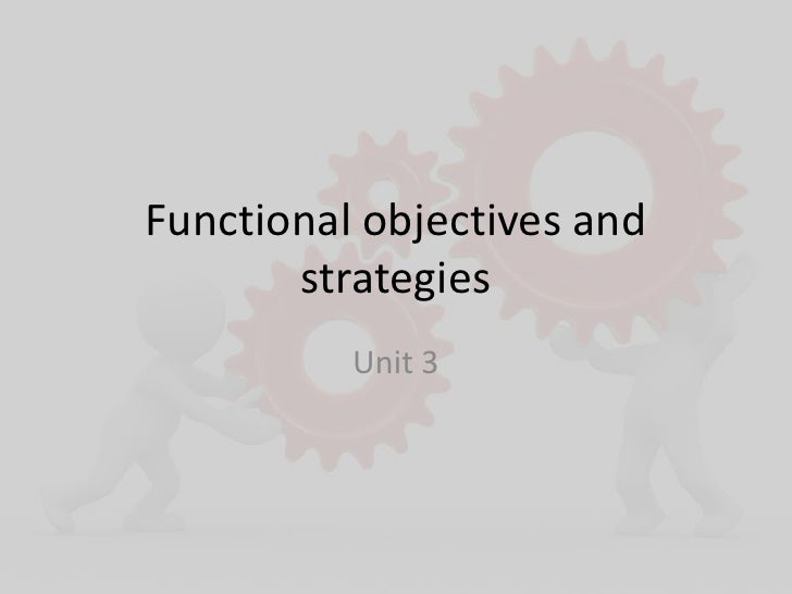 Functional objectives and strategies