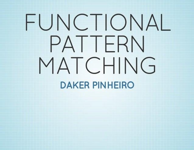 FUNCTIONAL PATTERN MATCHING DAKER PINHEIRO