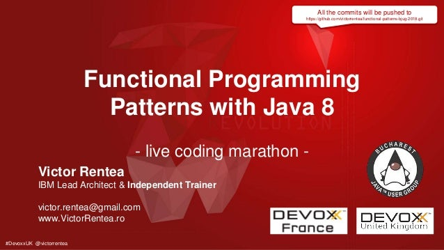 #DevoxxUK @victorrentea Functional Programming Patterns with Java 8 - live coding marathon - Victor Rentea IBM Lead Archit...