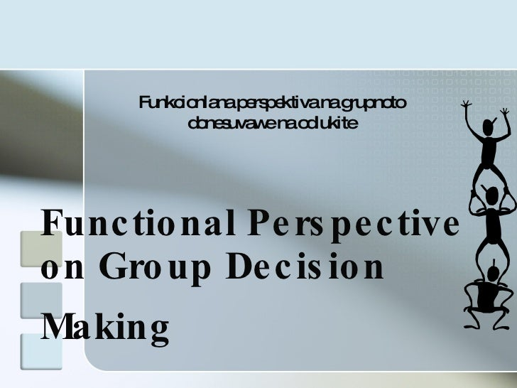 Functional Perspective on Group Decision Making   Funkcionlana perspektiva na grupnoto donesuvawe na odlukite