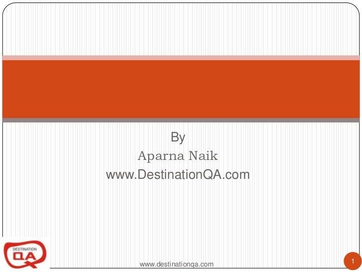 By<br />AparnaNaik<br />www.DestinationQA.com<br />Software Testing and QA<br />www.destinationqa.com<br />1<br />