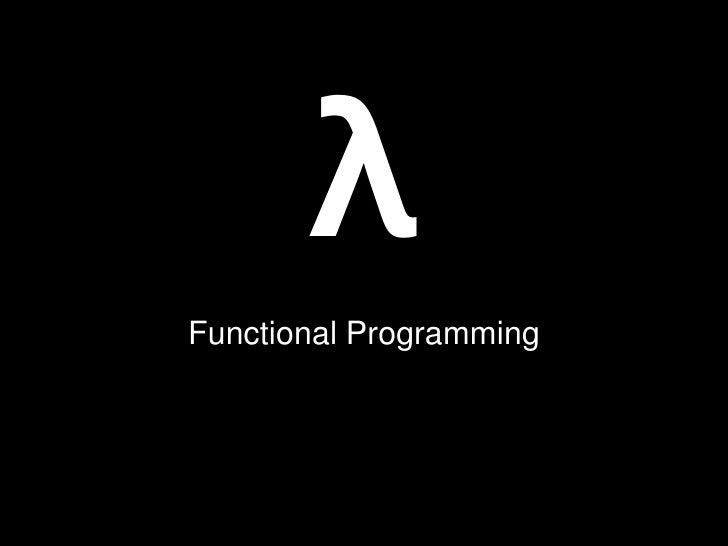 λ<br />Functional Programming<br />