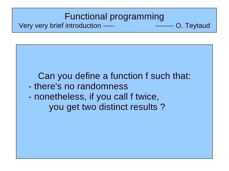 Functional programmingVery very brief introduction -----   -------- O. Teytaud      Can you define a function f such that:...