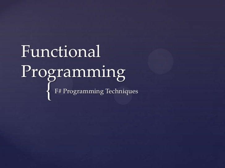 FunctionalProgramming  {   F# Programming Techniques