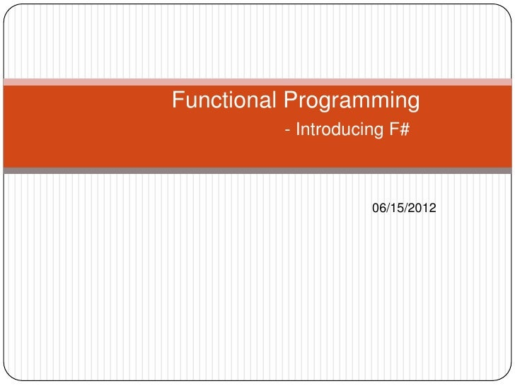 Functional Programming          - Introducing F#                     06/15/2012