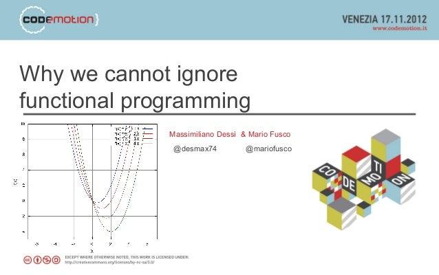 Why we cannot ignorefunctional programming              Massimiliano Dessì & Mario Fusco               @desmax74          ...