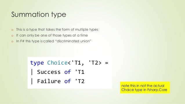 Summation type  o This is a type that takes the form of multiple types  o It can only be one of those types at a time  o I...