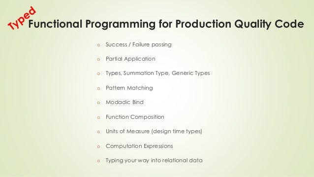Functional Programming for Production Quality Code  o Success / Failure passing  o Partial Application  o Types, Summation...