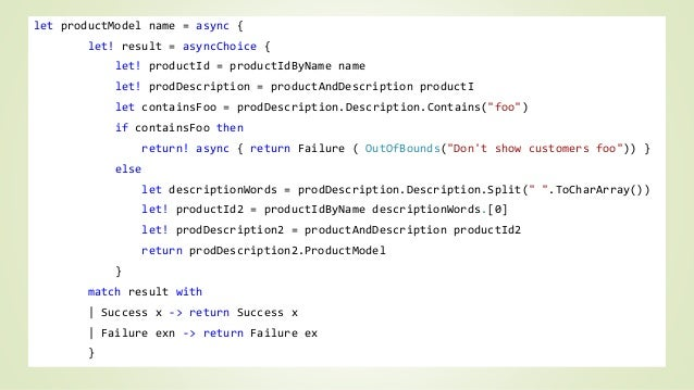 let productModel name = async {  let! result = asyncChoice {  let! productId = productIdByName name  let! prodDescription ...