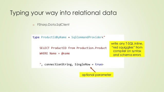 """Typing your way into relational data  o FSharp.Data.SqlClient  type ProductIdByName = SqlCommandProvider<""""  SELECT Product..."""