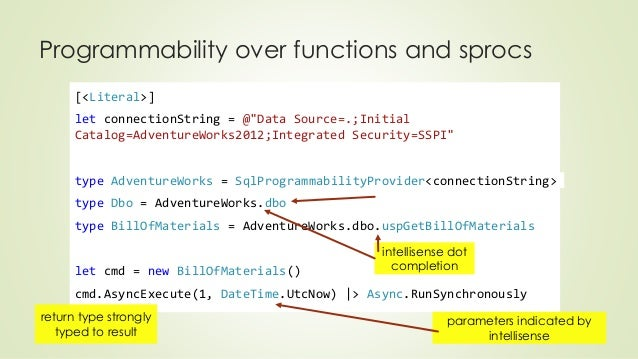 """Programmability over functions and sprocs  [<Literal>]  let connectionString = @""""Data Source=.;Initial  Catalog=AdventureW..."""