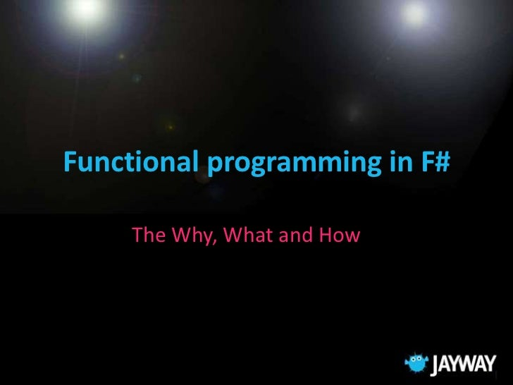 Functional programming in F#    The Why, What and How