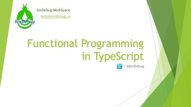 Functional Programming in TypeScript : @binDebug binDebug WorkSpace hello@binDebug.io