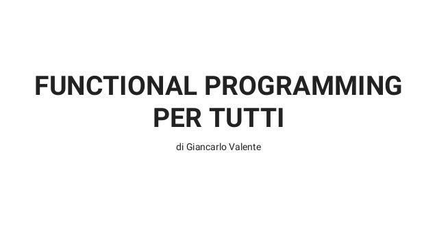 FUNCTIONAL PROGRAMMING PER TUTTI di Giancarlo Valente