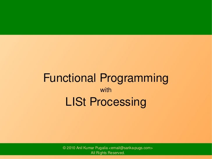 Functional Programming                       with    LISt Processing   © 2010 Anil Kumar Pugalia <email@sarika-pugs.com>  ...