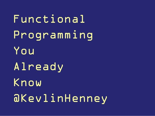 Functional Programming You Already Know @KevlinHenney
