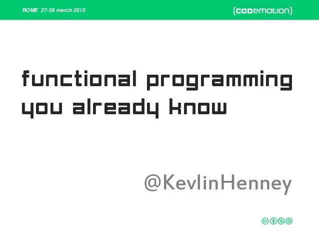 ROME 27-28 march 2015 functional programming you already know @KevlinHenney