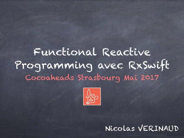 Functional Reactive Programming avec RxSwift Cocoaheads Strasbourg Mai 2017 Nicolas VERINAUD