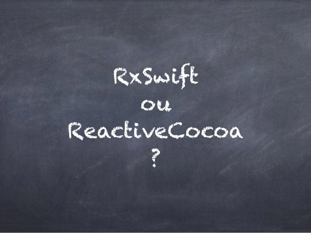 RxSwift ou ReactiveCocoa ?