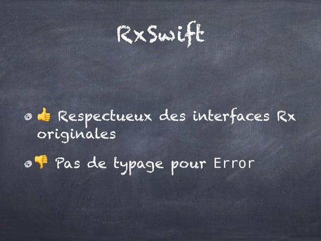 RxSwift 👍 Respectueux des interfaces Rx originales 👎 Pas de typage pour Error