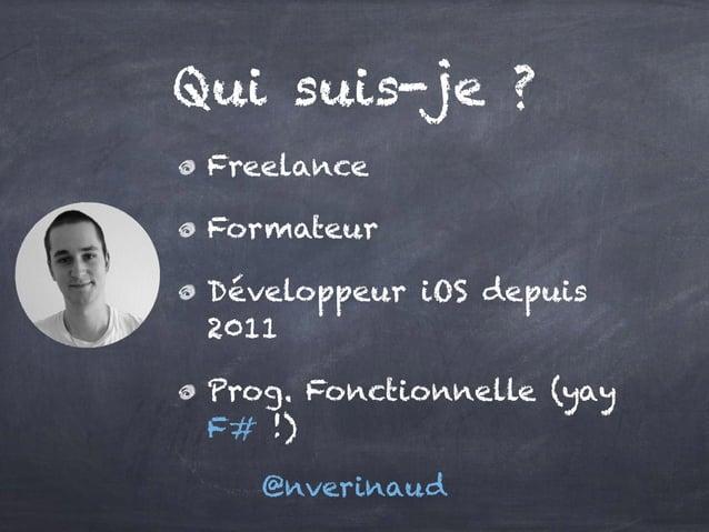 Freelance Formateur Développeur iOS depuis 2011 Prog. Fonctionnelle (yay F# !) Qui suis-je ? @nverinaud
