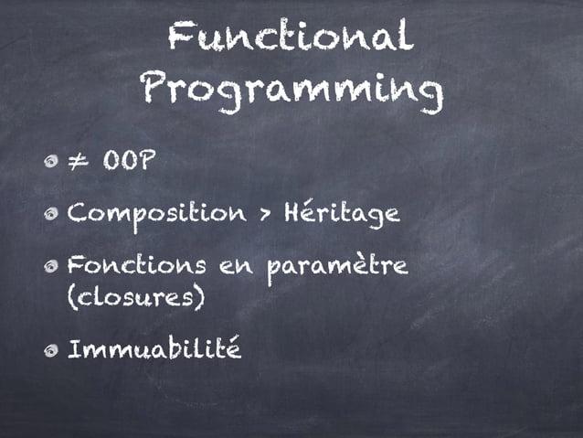 ≠ OOP Composition > Héritage Fonctions en paramètre (closures) Immuabilité Functional Programming