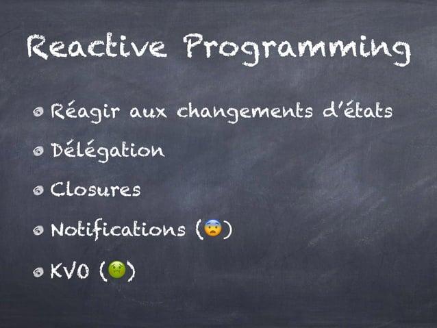 Réagir aux changements d'états Délégation Closures Notifications (😨) KVO (🤢) Reactive Programming