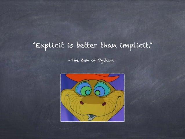 """Explicit is better than implicit."" –The Zen of Python"