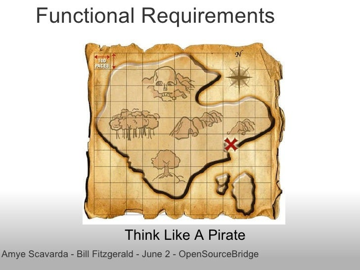 Functional Requirements         Think Like A Pirate  Amye Scavarda - Bill Fitzgerald - June 2 - OpenSourceBridge