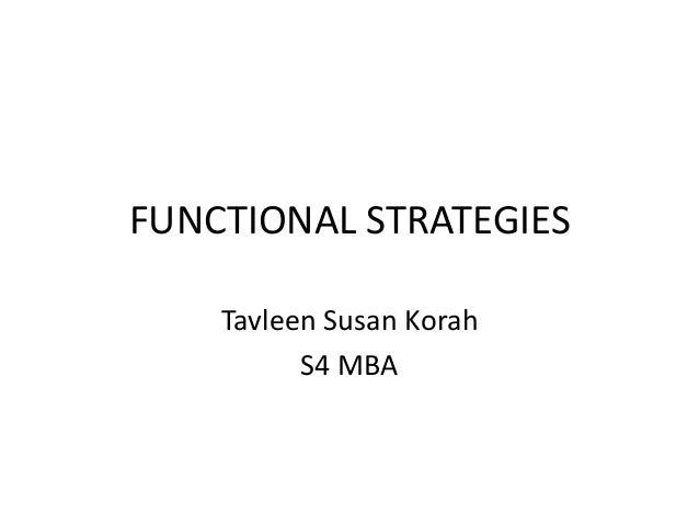FUNCTIONAL STRATEGIES    Tavleen Susan Korah          S4 MBA
