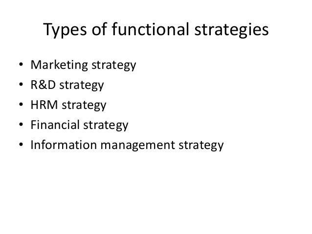 Types of functional strategies•   Marketing strategy•   R&D strategy•   HRM strategy•   Financial strategy•   Information ...