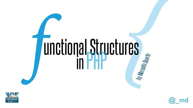 {unctionalStructures byMarcelloDuarte @_md f inPHP