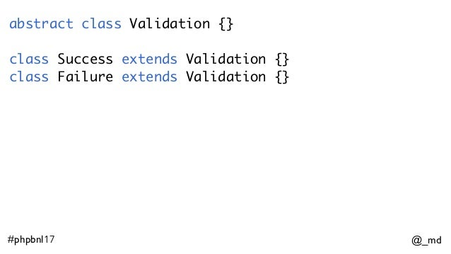 @_md#phpbnl17 abstract class Validation {} class Success extends Validation {} class Failure extends Validation {}